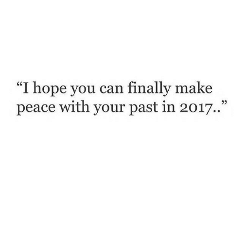 """Hope, Peace, and Can: """"I hope you can finally make  peace with your past in 2017."""""""