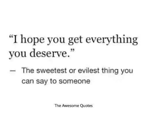"Evilest Thing: ""I hope you get everything  you deserve.""  The sweetest or evilest thing you  can say to someone  The Awesome Quotes"