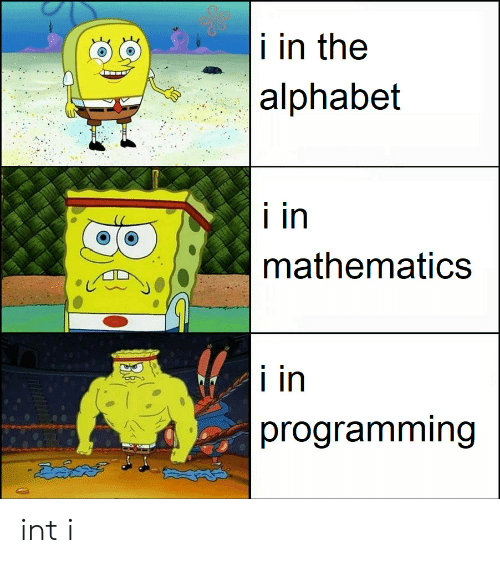 Alphabet, Mathematics, and Programming: i in the  |alphabet  i in  mathematics  i in  programming int i