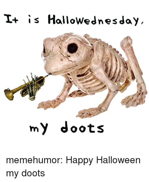 Halloween, Tumblr, and Blog: I+ is HalloWednesday  my doots memehumor:  Happy Halloween my doots
