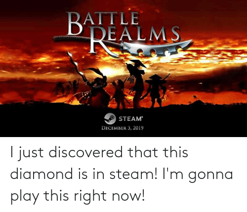 this-right-now: I just discovered that this diamond is in steam! I'm gonna play this right now!
