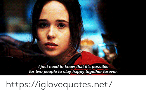 Forever, Happy, and Net: I just need to know that it's possible  for two people to stay happy together forever. https://iglovequotes.net/