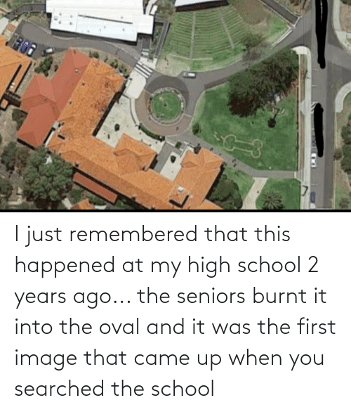seniors: I just remembered that this happened at my high school 2 years ago... the seniors burnt it into the oval and it was the first image that came up when you searched the school