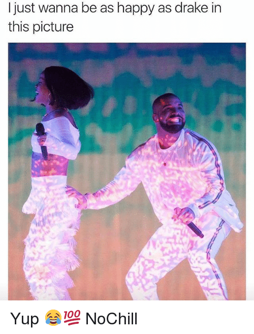 Drake, Funny, and Happy: I just wanna be as happy as drake in  this picture Yup 😂💯 NoChill