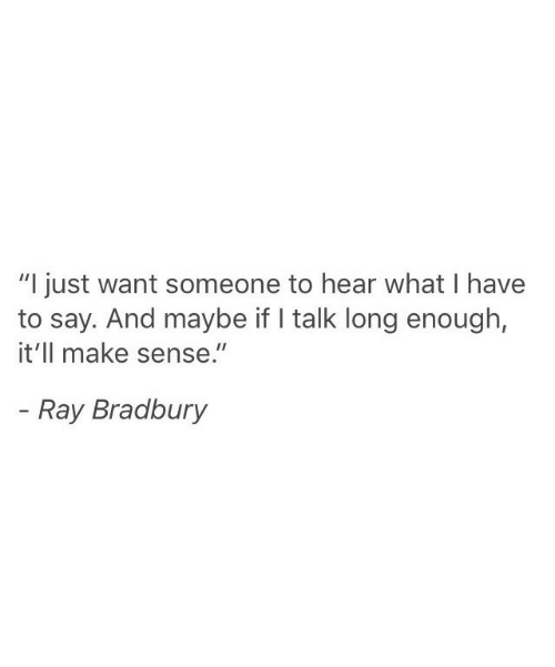 "Ray, Ray Bradbury, and Make: ""I just want someone to hear what I have  to say. And maybe if talk long enough,  it'll make sense.""  - Ray Bradbury"