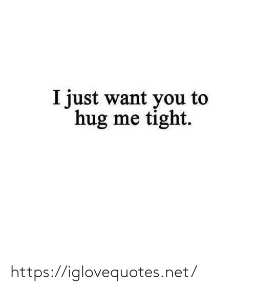 hug: I just want you to  hug me tight. https://iglovequotes.net/