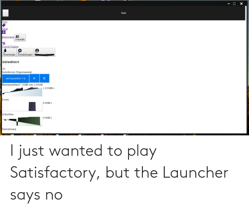 play: I just wanted to play Satisfactory, but the Launcher says no