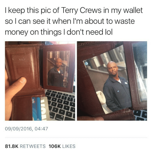 Crews: I keep this pic of Terry Crews in my wallet  so I can see it when I'm about to waste  money on things I don't need lol  3  G  A  D  on  command  09/09/2016, 04:47  81.8K RETWEETS 106K LIKES  citi