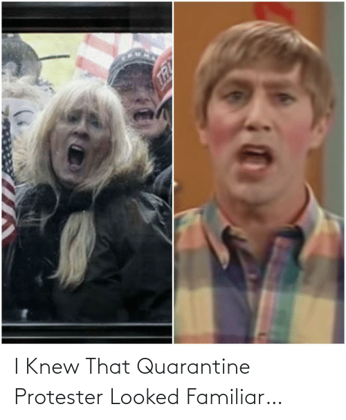 Looked: I Knew That Quarantine Protester Looked Familiar…
