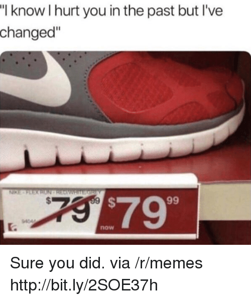 "Ive Changed: I know I hurt you in the past but I've  changed""  $79  now Sure you did. via /r/memes http://bit.ly/2SOE37h"