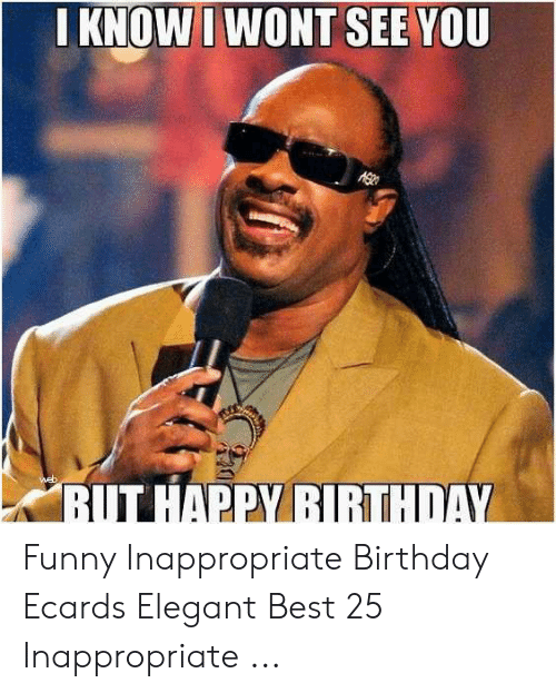 Birthday Ecards: I KNOWI WONT SEE YOU Funny Inappropriate Birthday Ecards Elegant Best 25 Inappropriate ...