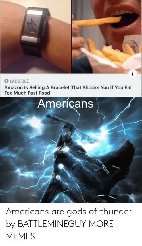 Fast food: i  LADBIBLE  Amazon Is Selling A Bracelet That Shocks You If You Eat  Too Much Fast Food  Americans Americans are gods of thunder! by BATTLEMINEGUY MORE MEMES