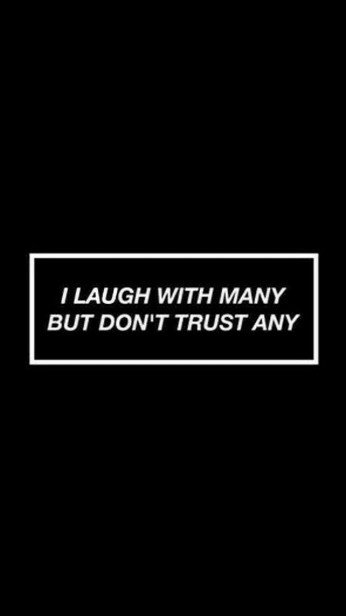 Trust, Laugh, and  Dont: I LAUGH WITH MANY  BUT DON'T TRUST ANY