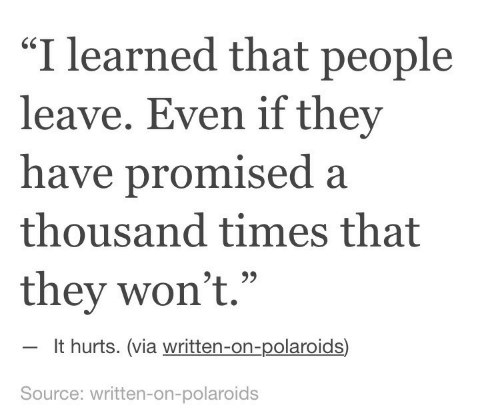 "Promised: ""I learned that people  leave. Even if they  have promised a  thousand times that  they won't.""  60  It hurts. (via written-on-polaroids)  Source: written-on-polaroids"