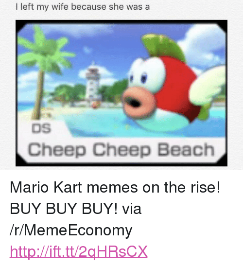 """Mario Kart, Memes, and Mario: I left my wife because she was a  DS  Cheep Cheep Beach <p>Mario Kart memes on the rise! BUY BUY BUY! via /r/MemeEconomy <a href=""""http://ift.tt/2qHRsCX"""">http://ift.tt/2qHRsCX</a></p>"""