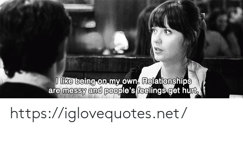 on my own: I like being on my own. Relationships  are messy and people's feelings get hurt. https://iglovequotes.net/