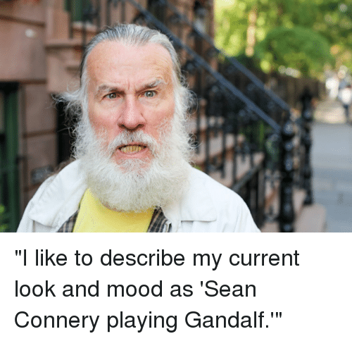"""Sean Connery: """"I like to describe my current look and mood as 'Sean Connery playing Gandalf.'"""""""