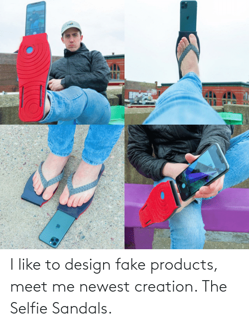 Design: I like to design fake products, meet me newest creation. The Selfie Sandals.