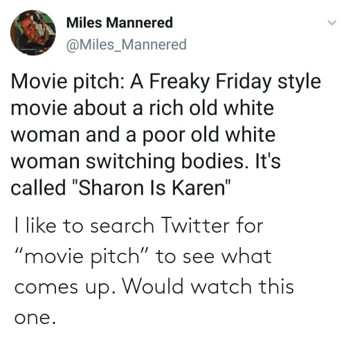"i like: I like to search Twitter for ""movie pitch"" to see what comes up. Would watch this one."
