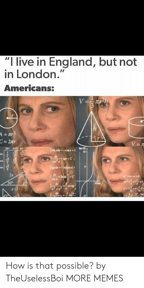 """Dank, England, and Memes: I live in England, but not  in London.""""  Americans:  2  ЗО-  60,  49,  in  os  in  dl  2x  ind How is that possible? by TheUselessBoi MORE MEMES"""