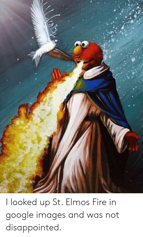 google images: I looked up St. Elmos Fire in google images and was not disappointed.