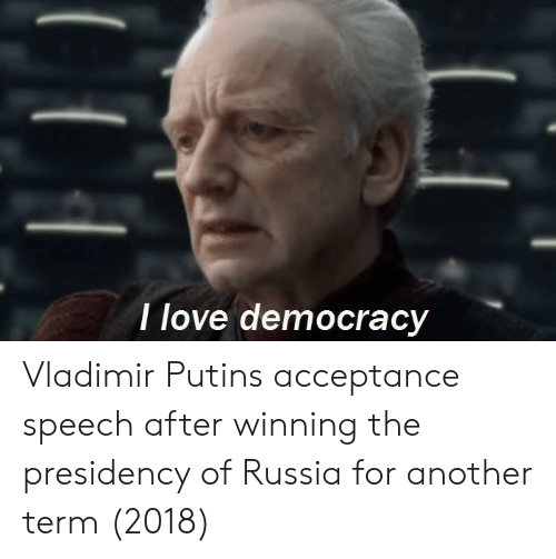 acceptance speech: I love democracy Vladimir Putins acceptance speech after winning the presidency of Russia for another term (2018)
