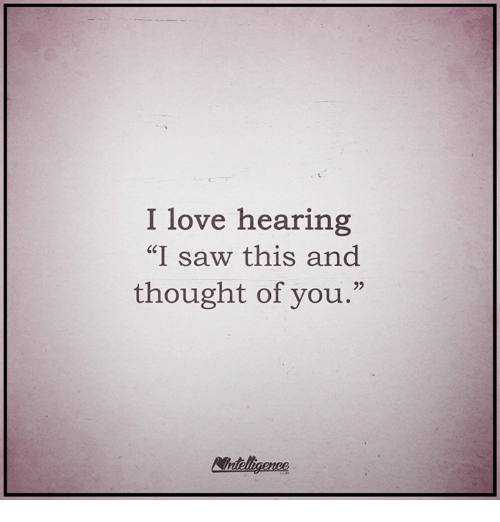 """Thoughtful Of You: I love hearing  """"I saw this and  thought of you  Analigence"""