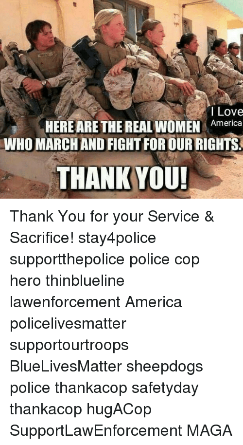 Sheepdog Police: I Love  HERE ARE THE REAL WOMEN America  WHO MARCHAND FIGHT FOR OUR RIGHTS.  THANK YOU! Thank You for your Service & Sacrifice! stay4police supportthepolice police cop hero thinblueline lawenforcement America policelivesmatter supportourtroops BlueLivesMatter sheepdogs police thankacop safetyday thankacop hugACop SupportLawEnforcement MAGA