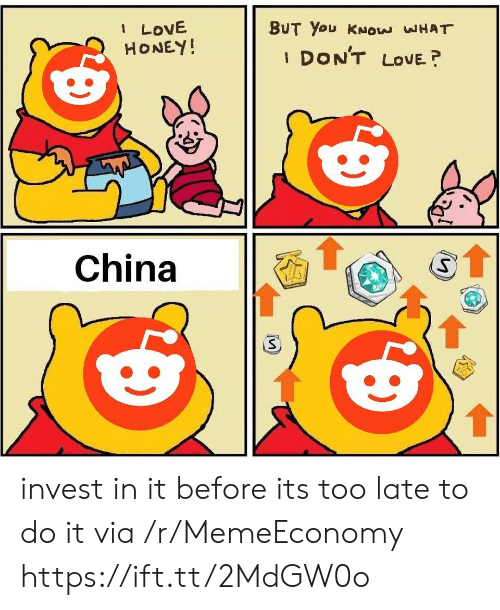 Love, China, and Invest: I LOVE  HONEY!  BUT You KNOw WHAT  I DON'T LOVE?  1t  China  1 invest in it before its too late to do it via /r/MemeEconomy https://ift.tt/2MdGW0o