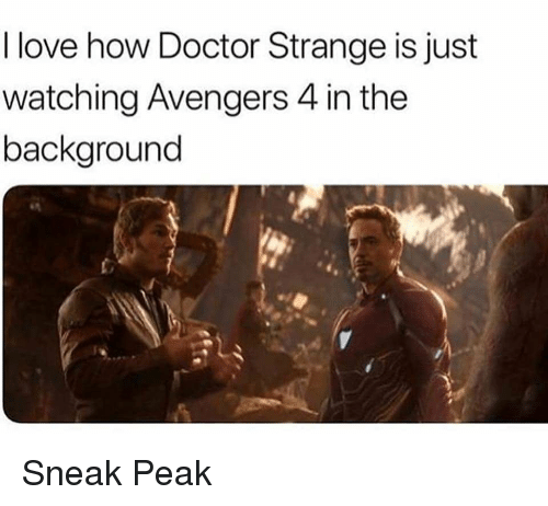 Just Watching: I love how Doctor Strange is just  watching Avengers 4 in the  background Sneak Peak