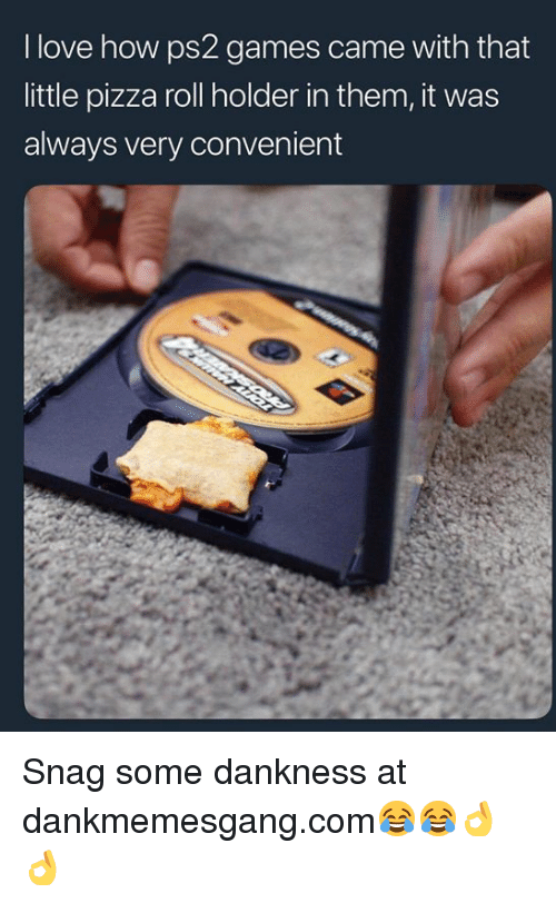 Pizza Roll: I love how ps2 games came with that  little pizza roll holder in them, it was  always very convenient Snag some dankness at dankmemesgang.com😂😂👌👌