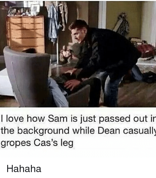 groping: I love how Sam is just passed out in  the background while Dean casually  gropes Cas's leg Hahaha