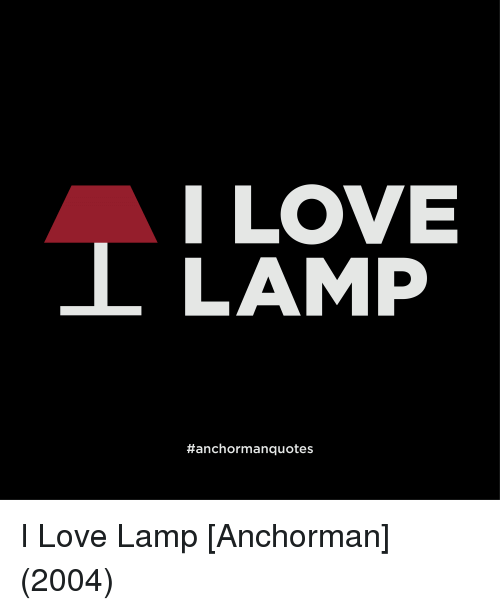 Anchorman, Love, And Movie Quotes: I LOVE L LAMP