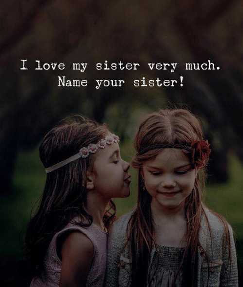 Love, Name, and I Love My Sister: I love my sister very much.  Name your sister!