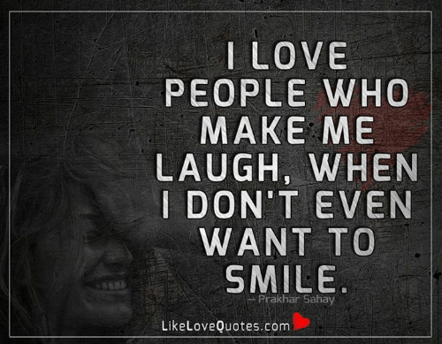 Love, Memes, and Smile: I LOVE  PEOPLE WHO  ΜΑΚΕ ΜΕ  LAUGH, WHEN  I DON'T EVEN  WANT TO  SMILE.  Prakhar Sahay  LikeLoveQuotes.com