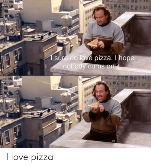 pizza: I love pizza