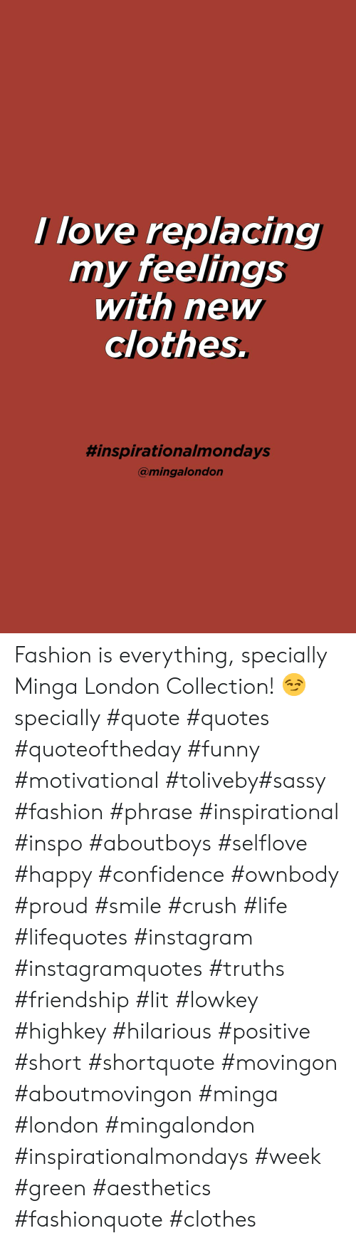 Funny Motivational: I love replacing  my feelings  with new  clothes.  #inspirationalmondays  @mingalondon Fashion is everything, specially Minga London Collection! 😏 specially  #quote #quotes #quoteoftheday #funny #motivational #toliveby#sassy #fashion #phrase #inspirational #inspo #aboutboys #selflove #happy #confidence #ownbody #proud #smile #crush #life #lifequotes #instagram #instagramquotes #truths #friendship #lit #lowkey #highkey #hilarious #positive #short #shortquote #movingon #aboutmovingon #minga #london #mingalondon #inspirationalmondays #week #green #aesthetics #fashionquote #clothes