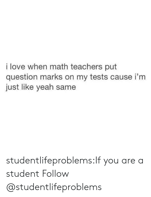 Question Marks: i love when math teachers put  question marks on my tests cause i'm  just like yeah same studentlifeproblems:If you are a student Follow @studentlifeproblems