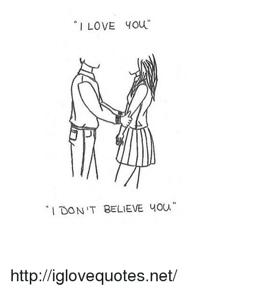 Dont Believe You: I LOVE you  DON'T BELIEVE you http://iglovequotes.net/