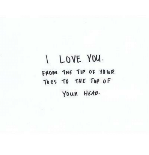 Head, Love, and I Love You: I LOVE You  FROM THE TIP oF 10uR  TOES TO THE Top0F  YouR HEAD
