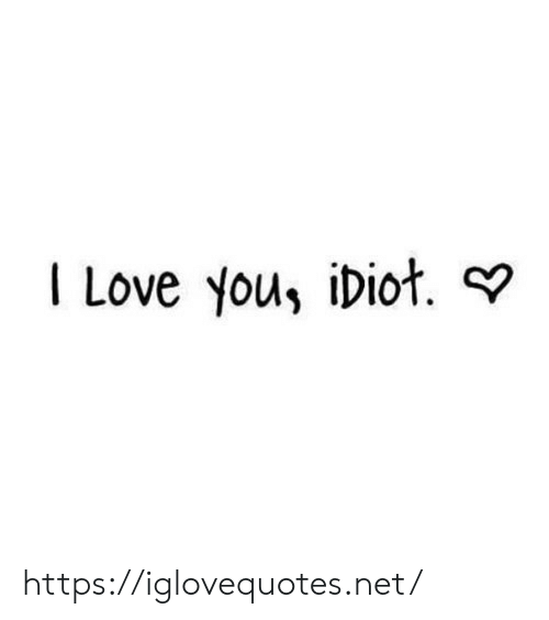 Love, I Love You, and Net: I Love you, idioł. https://iglovequotes.net/