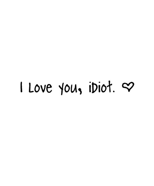 Love, I Love You, and Idiot: I Love you, iDiot.