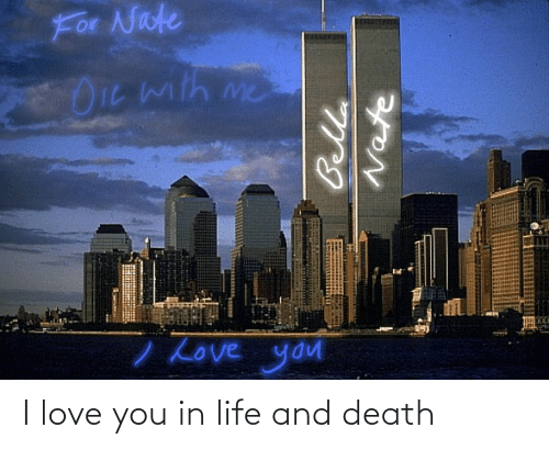 I Love You: I love you in life and death