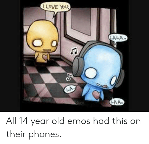 Love, I Love You, and Old: I LOVE YOu  LA.  LAA. All 14 year old emos had this on their phones.