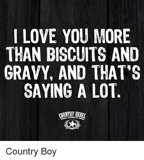I Love You More Than Biscuits And Gravy And That S Saying A Lot