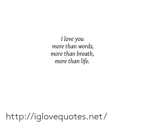 Life, Love, and I Love You: I love you  more than words,  more than breath,  more than life. http://iglovequotes.net/