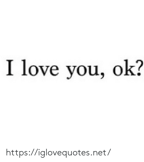 Love, I Love You, and Net: I love you, ok? https://iglovequotes.net/