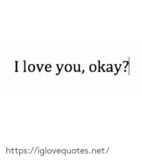 I Love You: I love you, okay? https://iglovequotes.net/