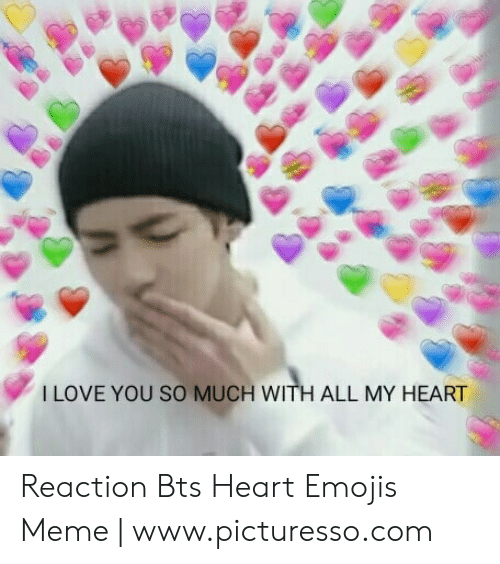 Bts Heart: I LOVE YOU SO MUCH WITH ALL MY HEART Reaction Bts Heart Emojis Meme   www.picturesso.com