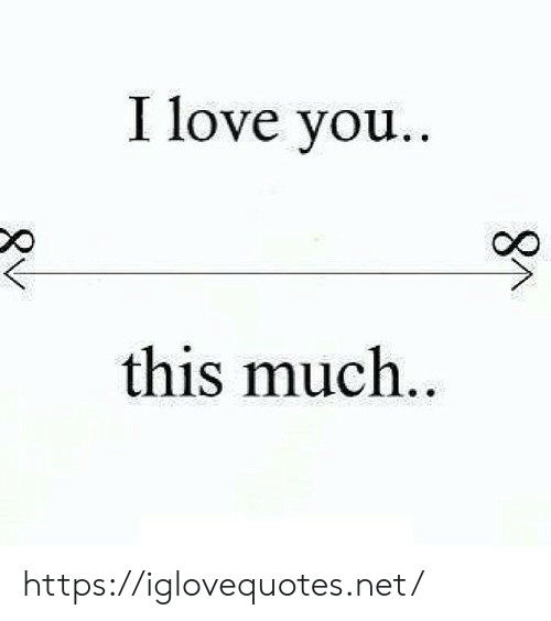 Love You This Much: I love you..  this much..  8M https://iglovequotes.net/